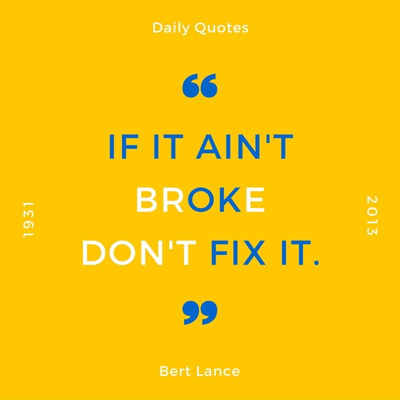 If it ain't broke don't fix it.